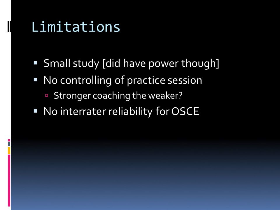 Limitations Small study [did have power though] No controlling of practice session Stronger coaching the weaker.