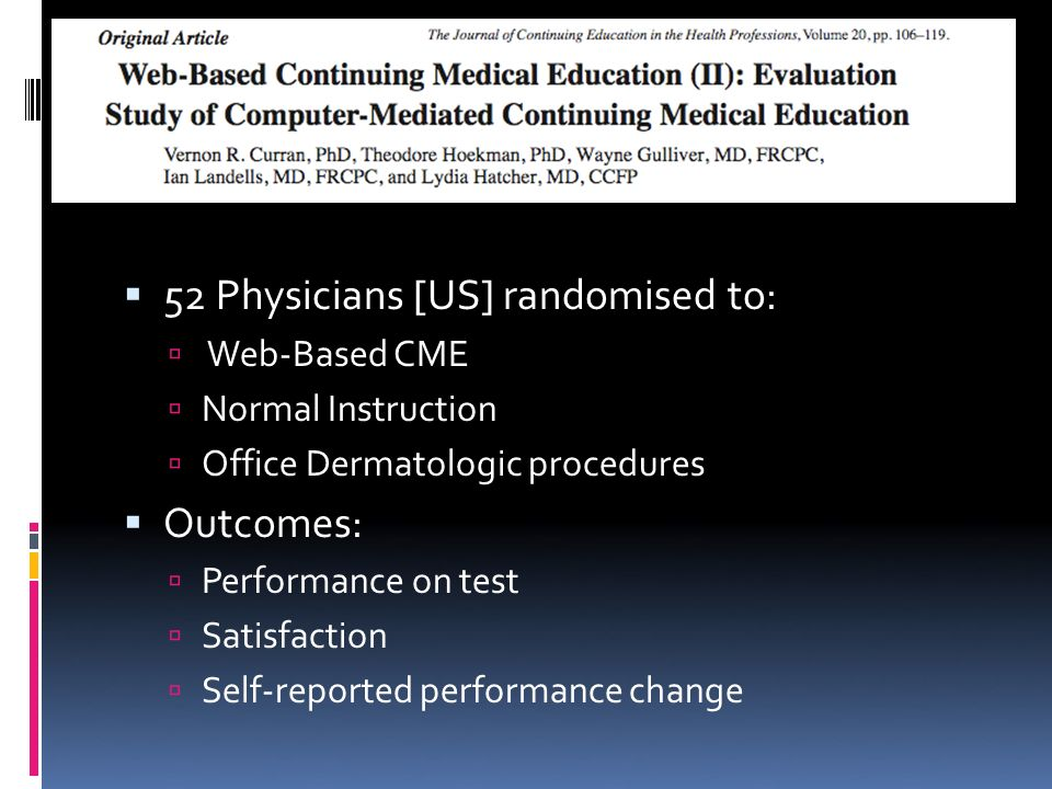 52 Physicians [US] randomised to: Web-Based CME Normal Instruction Office Dermatologic procedures Outcomes: Performance on test Satisfaction Self-reported performance change