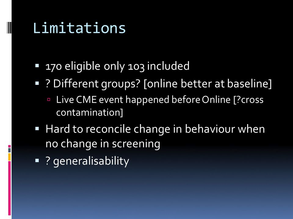 Limitations 170 eligible only 103 included .Different groups.