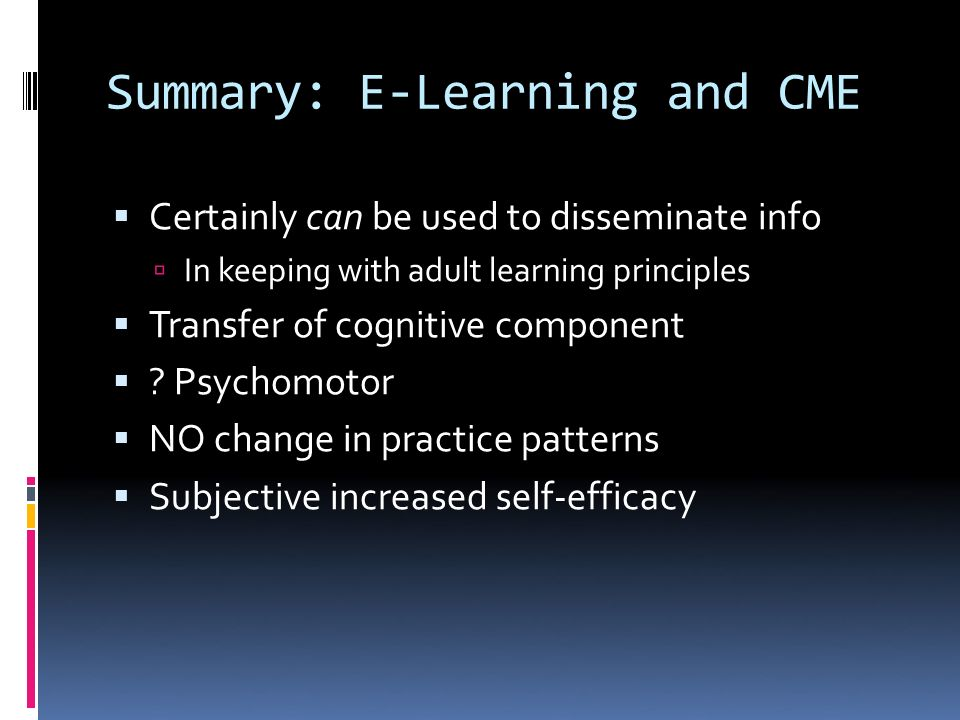 Summary: E-Learning and CME Certainly can be used to disseminate info In keeping with adult learning principles Transfer of cognitive component .