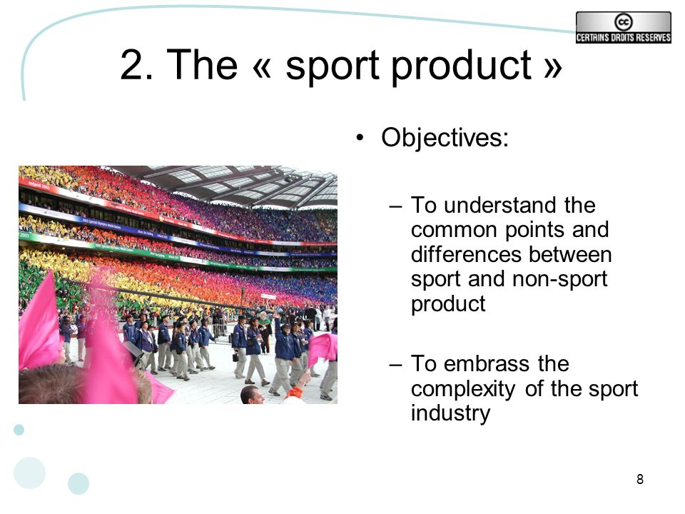 8 2. The « sport product » Objectives: –To understand the common points and differences between sport and non-sport product –To embrass the complexity