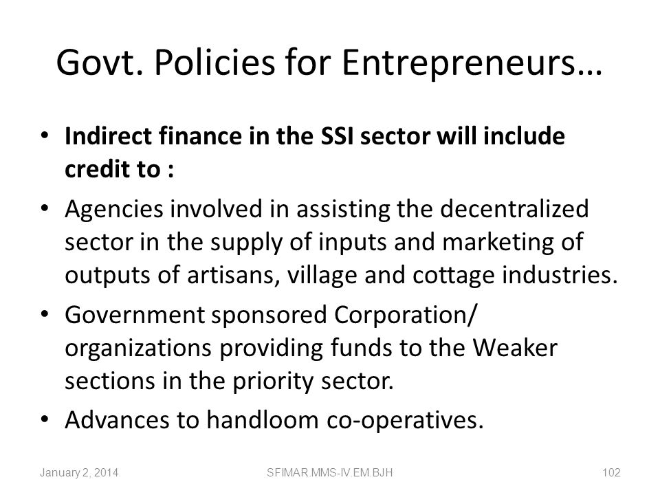 Govt. Policies for Entrepreneurs… Small Scale Service & Business Enterprises Industry related service and business enterprises with investment up to R
