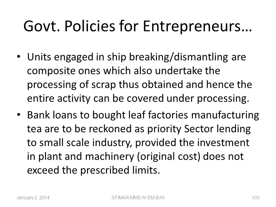 Govt. Policies for Entrepreneurs… Loans for setting up industrial estates. All advances to KVI sector, irrespective of their size of operations, locat