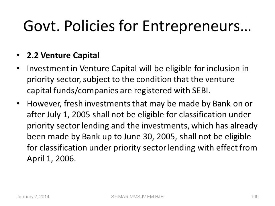 Govt. Policies for Entrepreneurs… Software Industry Loans to software industry with credit limit upto Rs. 1 crore from the banking industry to be incl