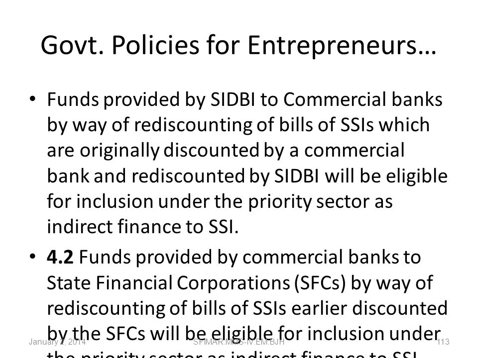 Govt. Policies for Entrepreneurs… The rate of interest to be charged by banks on such term finance/ loans/ lines of credit will be in conformity with