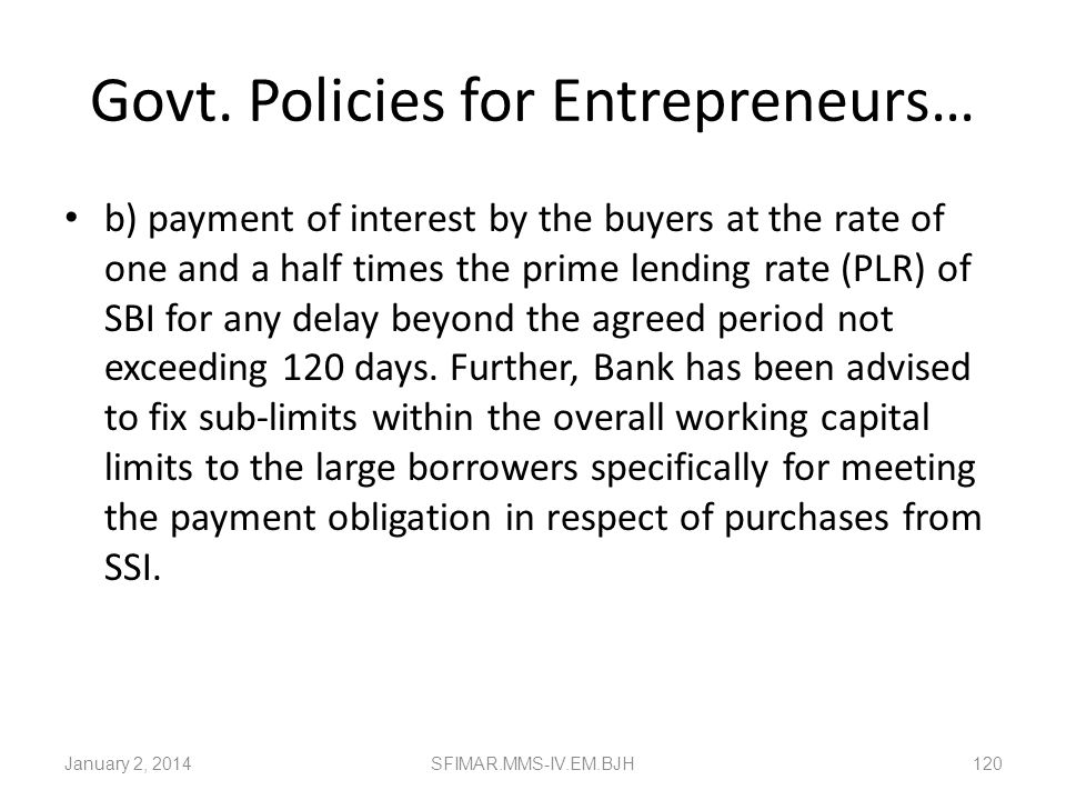 Govt. Policies for Entrepreneurs… Composite loan A composite loan limit of Rs.1 crore can be sanctioned by banks to enable the SSI entrepreneurs to av