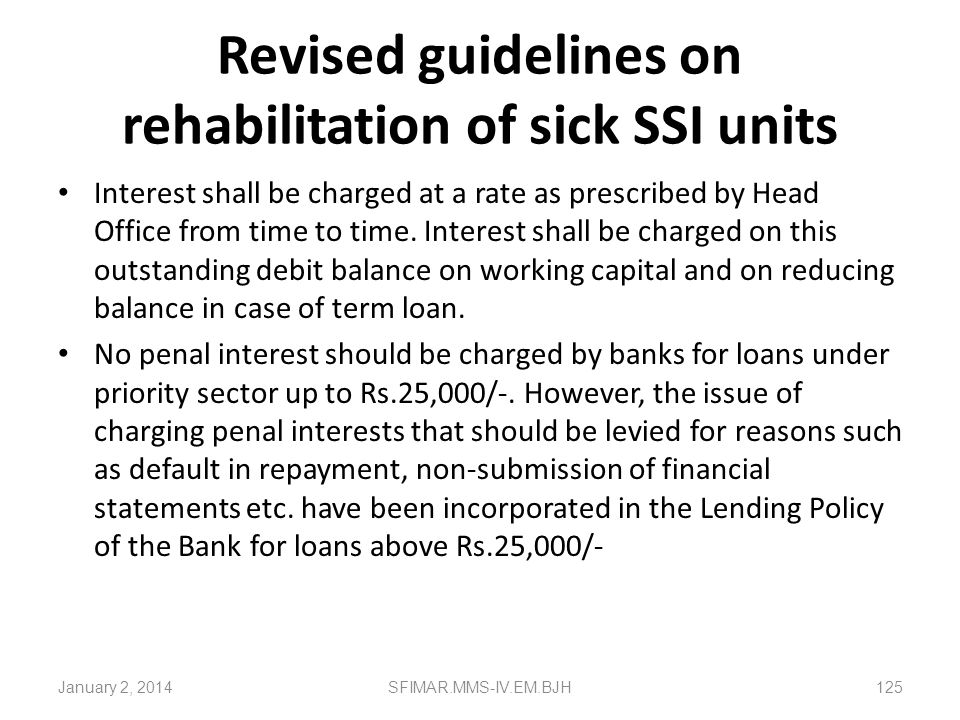 Revised guidelines on rehabilitation of sick SSI units Repayment programme should be fixed taking into account the sustenance requirements, surplus ge
