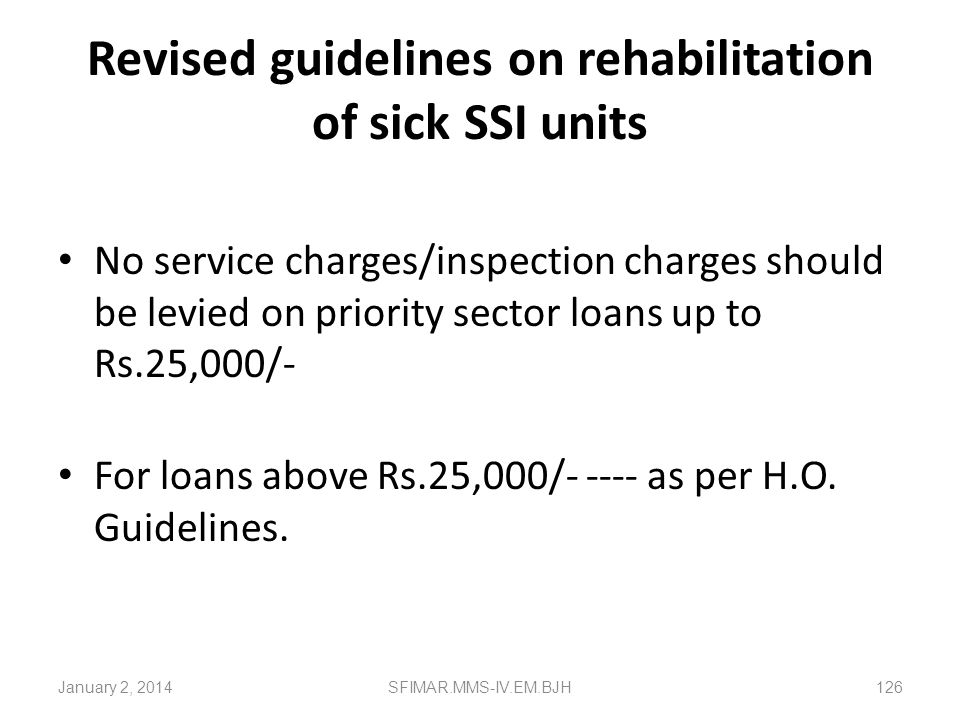 Revised guidelines on rehabilitation of sick SSI units Interest shall be charged at a rate as prescribed by Head Office from time to time. Interest sh