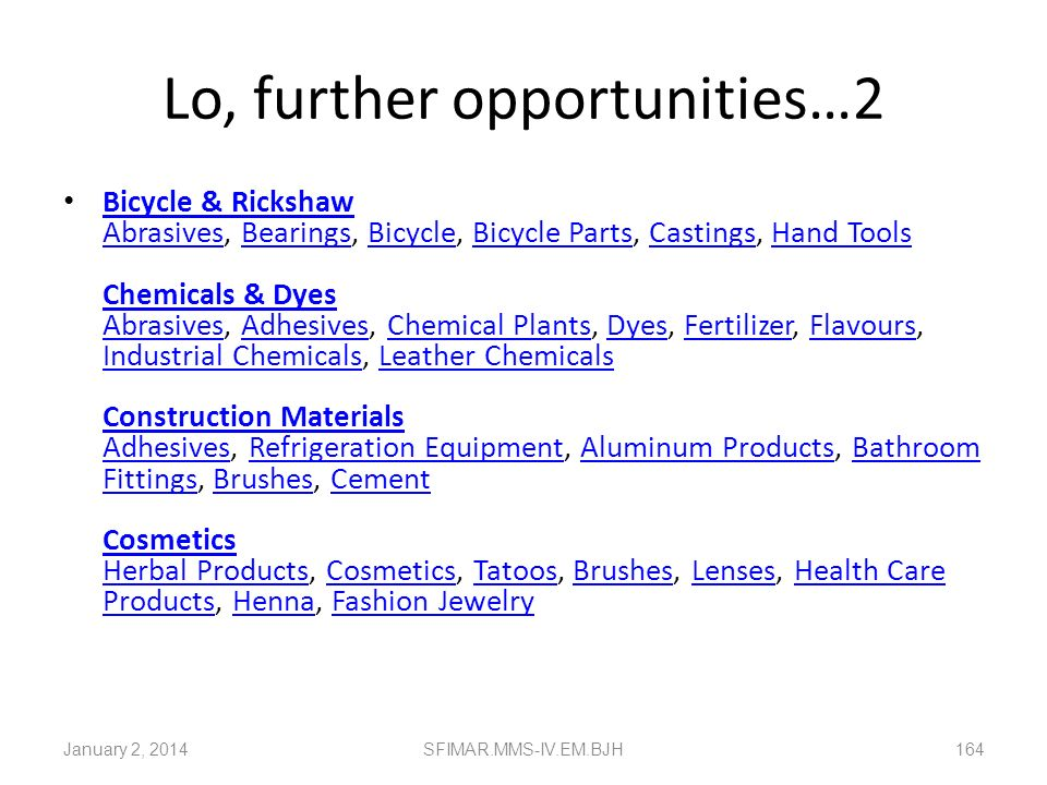 Lo, further opportunities…1 Agriculture, Food & Marine Bakery Products, Barcodes, Cattle Feed, Dry Fruits, Dyes, Edible Oils, Fertilizer, Flavours, Dr