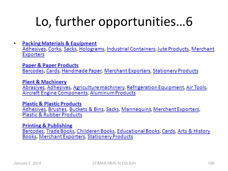 Lo, further opportunities…5 Medical & Pharmaceutical Products Animal Health Products, Herbal Products, Ayurvedic Medicines, Corks, Dental Products Met