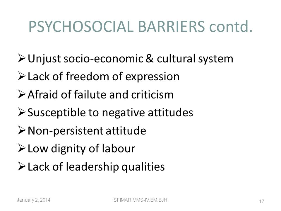 PSYCHOSOCIAL BARRIERS Poor self image Inadequate motivation Discrimination Faulty socialisation Role conflict Cultural values Lack of courage & self-c