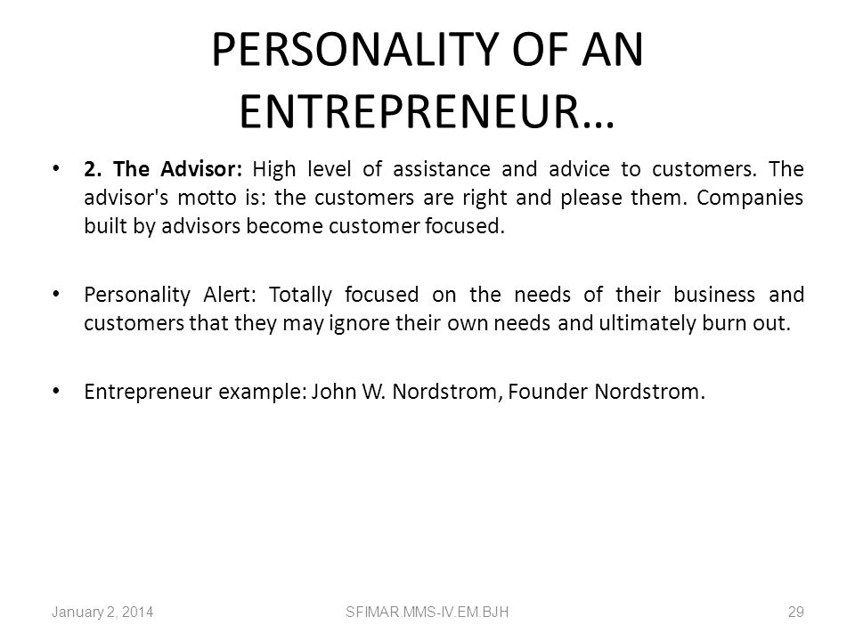PERSONALITY OF AN ENTREPRENEUR… The 9 Personality Types of Entrepreneurs 1. The Improver: using your company as a means to improve the world. Your ove