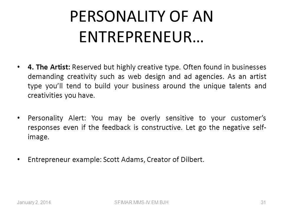 PERSONALITY OF AN ENTREPRENEUR… 3. The Superstar: Business is centred around the charisma and high energy of the Superstar CEO. This personality often