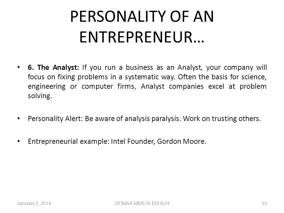 PERSONALITY OF AN ENTREPRENEUR… 5. The Visionary: A business built by a Visionary will often be based on the future vision and thoughts of the founder
