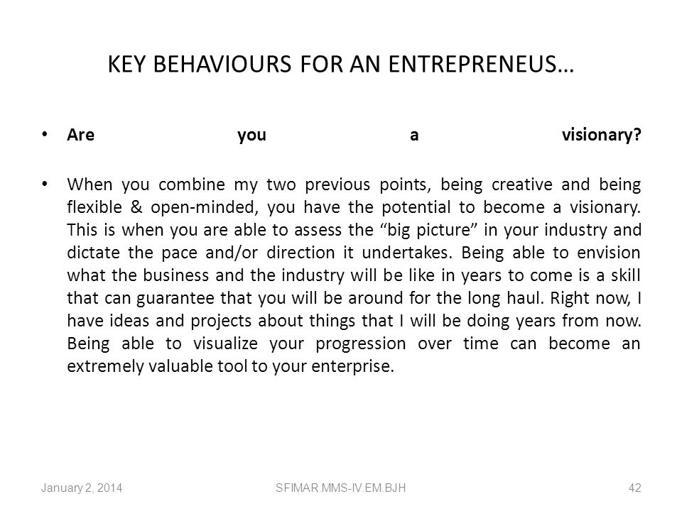 KEY BEHAVIOURS FOR AN ENTREPRENEUS… Are you flexible? In a business, you have a business plan (hopefully!). This plan is like your script. This is wha