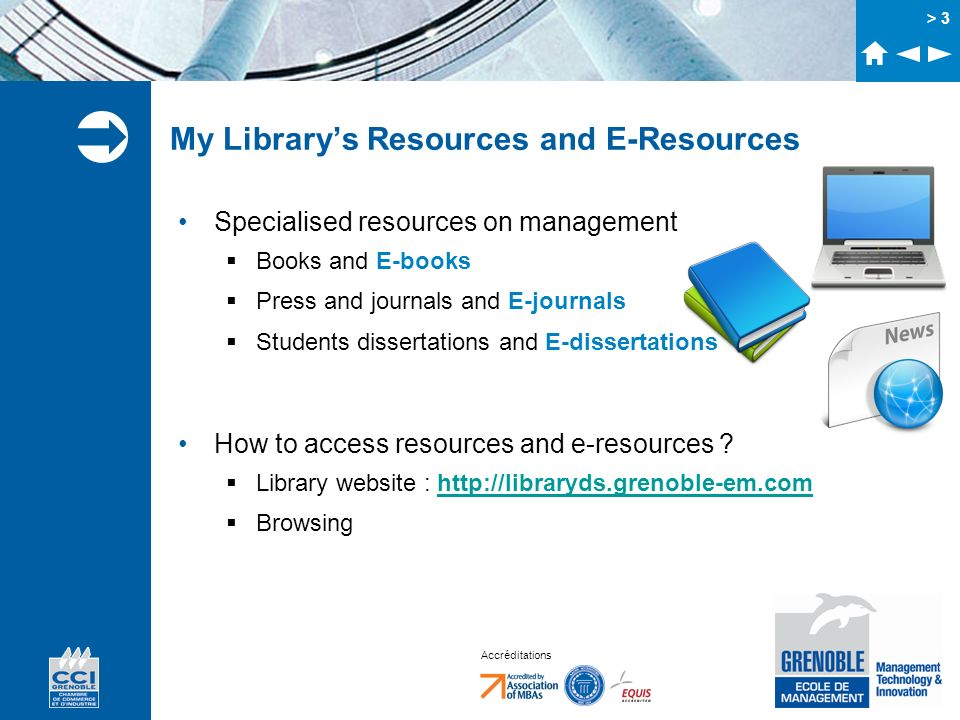 Accréditations > 3 My Librarys Resources and E-Resources Specialised resources on management Books and E-books Press and journals and E-journals Stude