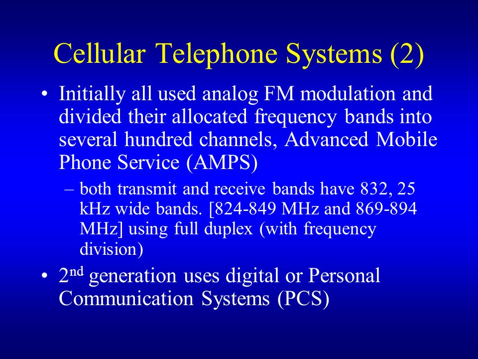 Cellular Telephone Systems (2) Initially all used analog FM modulation and divided their allocated frequency bands into several hundred channels, Adva