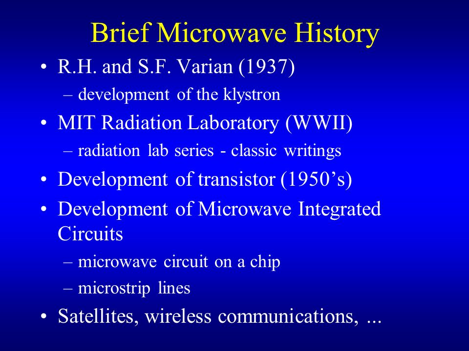 Brief Microwave History R.H. and S.F. Varian (1937) –development of the klystron MIT Radiation Laboratory (WWII) –radiation lab series - classic writi