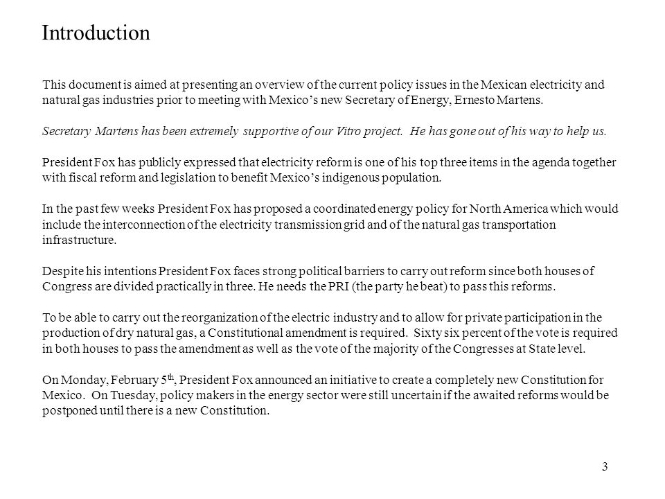 3 Introduction This document is aimed at presenting an overview of the current policy issues in the Mexican electricity and natural gas industries pri