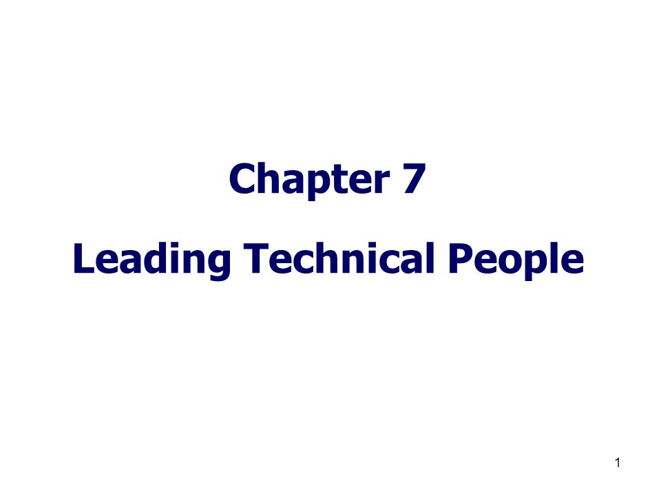 1 Chapter 7 Leading Technical People