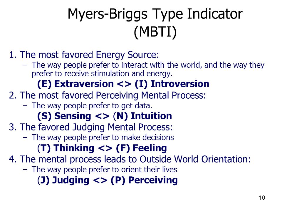 10 Myers-Briggs Type Indicator (MBTI) 1. The most favored Energy Source: –The way people prefer to interact with the world, and the way they prefer to