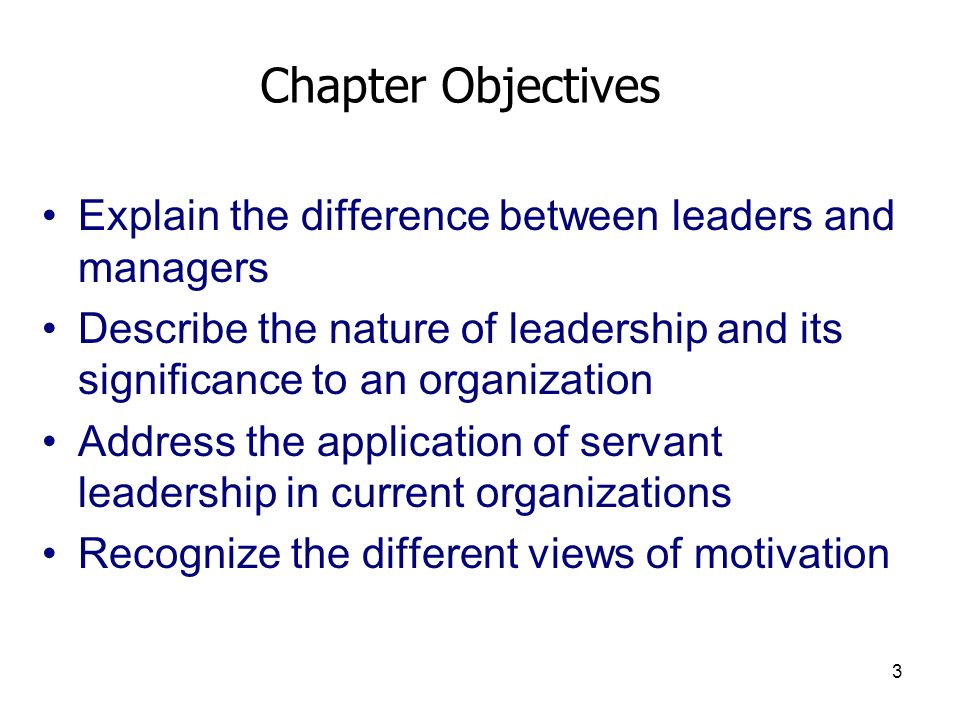 3 Chapter Objectives Explain the difference between leaders and managers Describe the nature of leadership and its significance to an organization Add