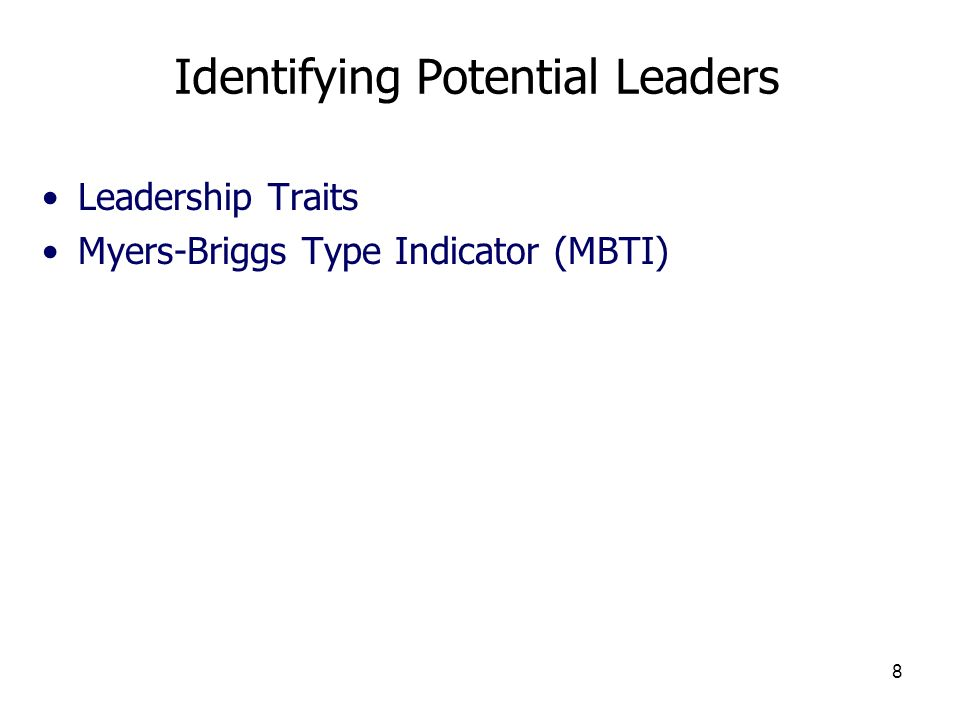 8 Identifying Potential Leaders Leadership Traits Myers-Briggs Type Indicator (MBTI)
