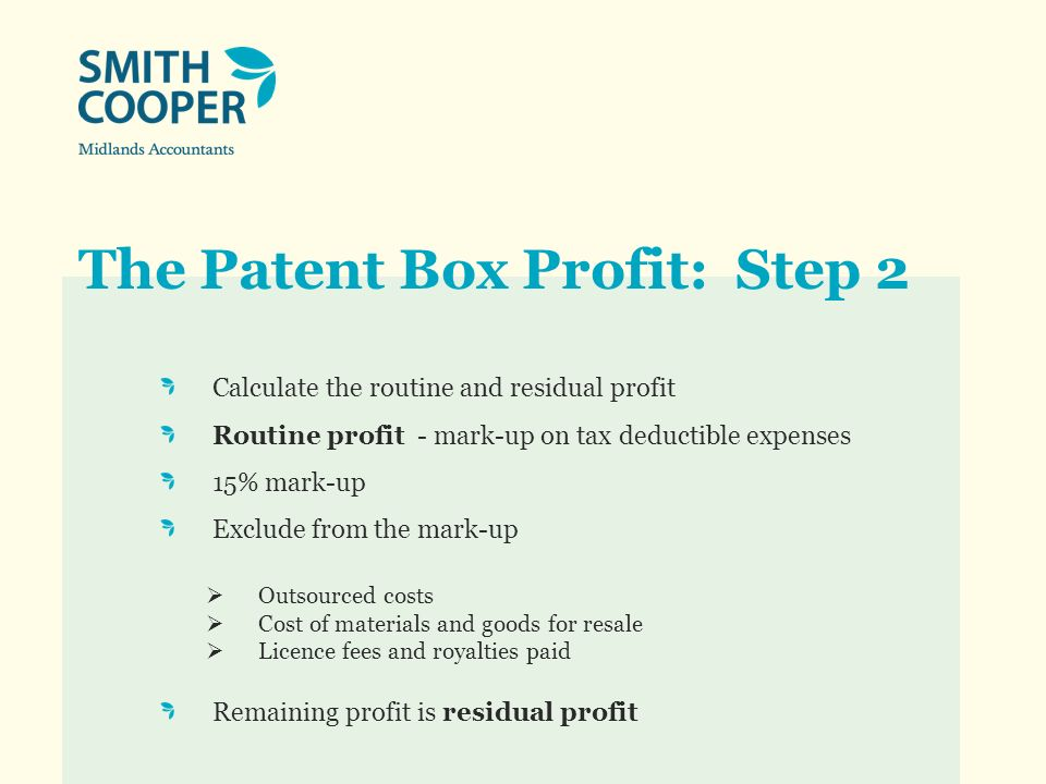 The Patent Box Profit: Step 2 Calculate the routine and residual profit Routine profit - mark-up on tax deductible expenses 15% mark-up Exclude from t