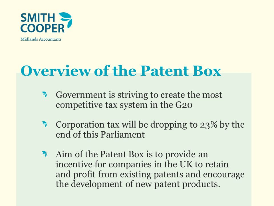 Overview of the Patent Box Government is striving to create the most competitive tax system in the G20 Corporation tax will be dropping to 23% by the
