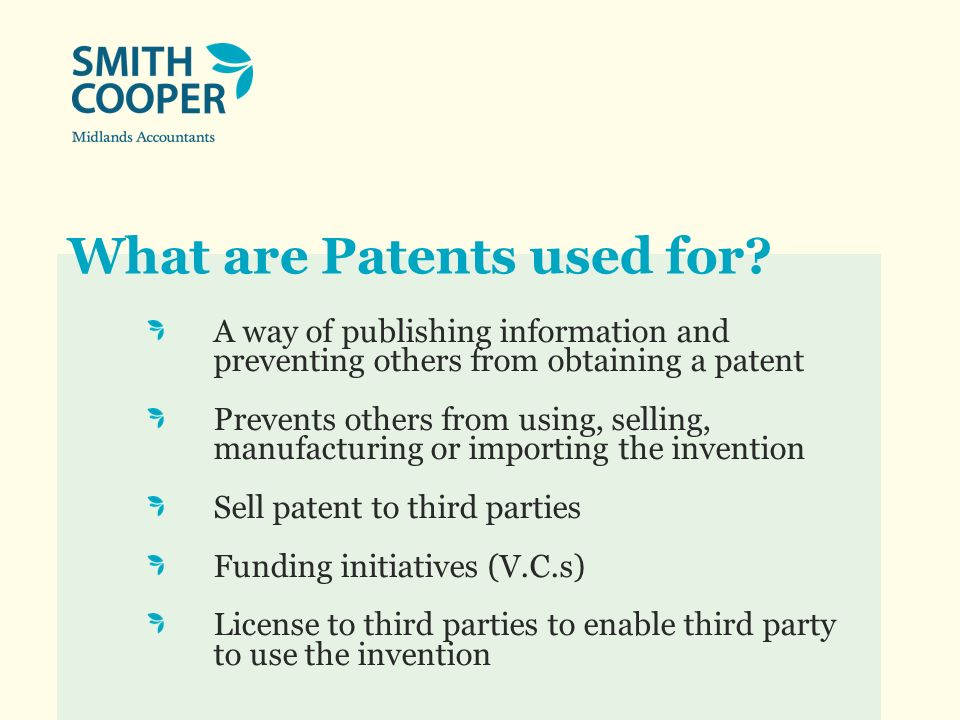 What are Patents used for? A way of publishing information and preventing others from obtaining a patent Prevents others from using, selling, manufact