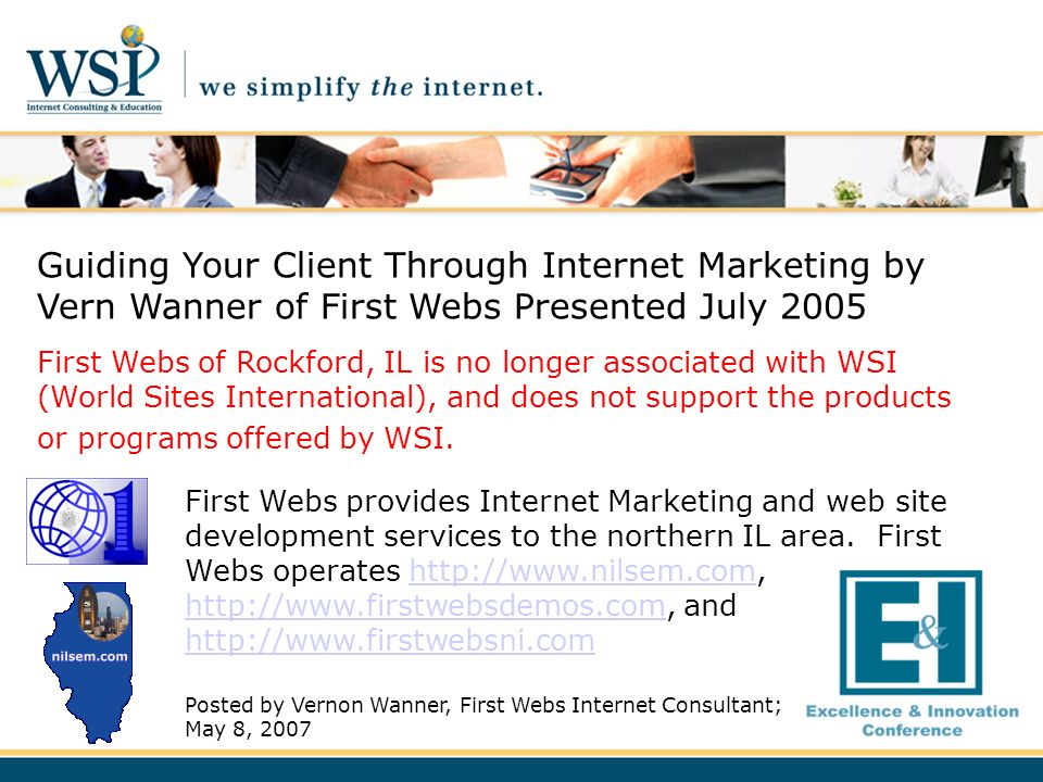 Guiding Your Client Through Internet Marketing by Vern Wanner of First Webs Presented July 2005 First Webs of Rockford, IL is no longer associated wit