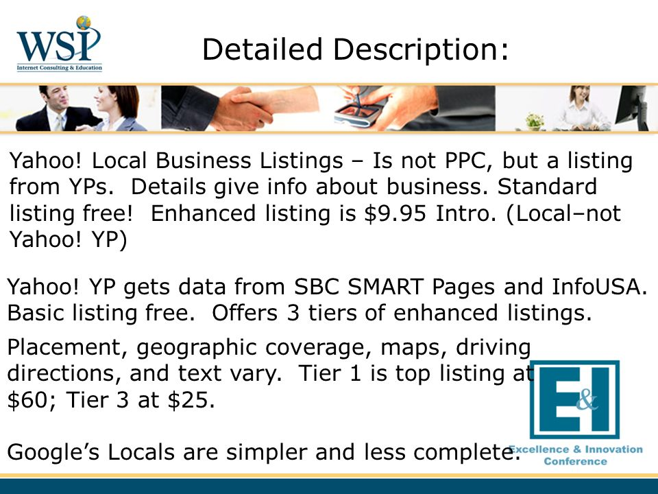 Yahoo! Local Business Listings – Is not PPC, but a listing from YPs. Details give info about business. Standard listing free! Enhanced listing is $9.9