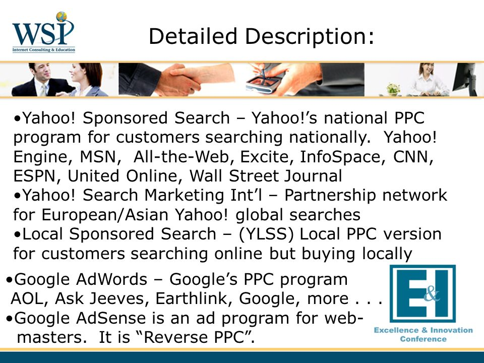 Yahoo! Sponsored Search – Yahoo!s national PPC program for customers searching nationally. Yahoo! Engine, MSN, All-the-Web, Excite, InfoSpace, CNN, ES