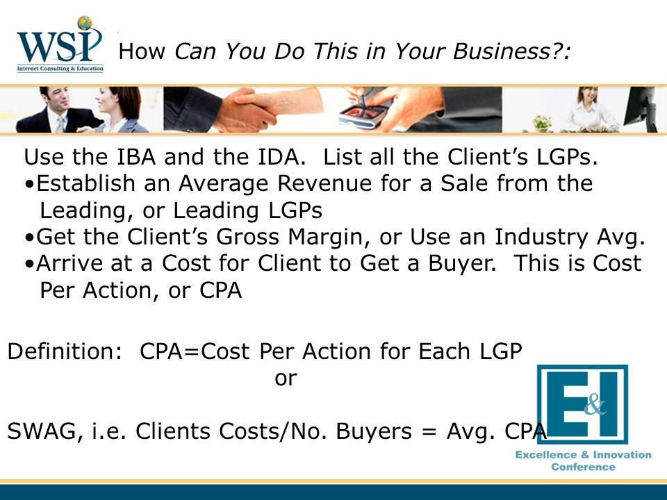 Use the IBA and the IDA. List all the Clients LGPs. Establish an Average Revenue for a Sale from the Leading, or Leading LGPs Get the Clients Gross Ma