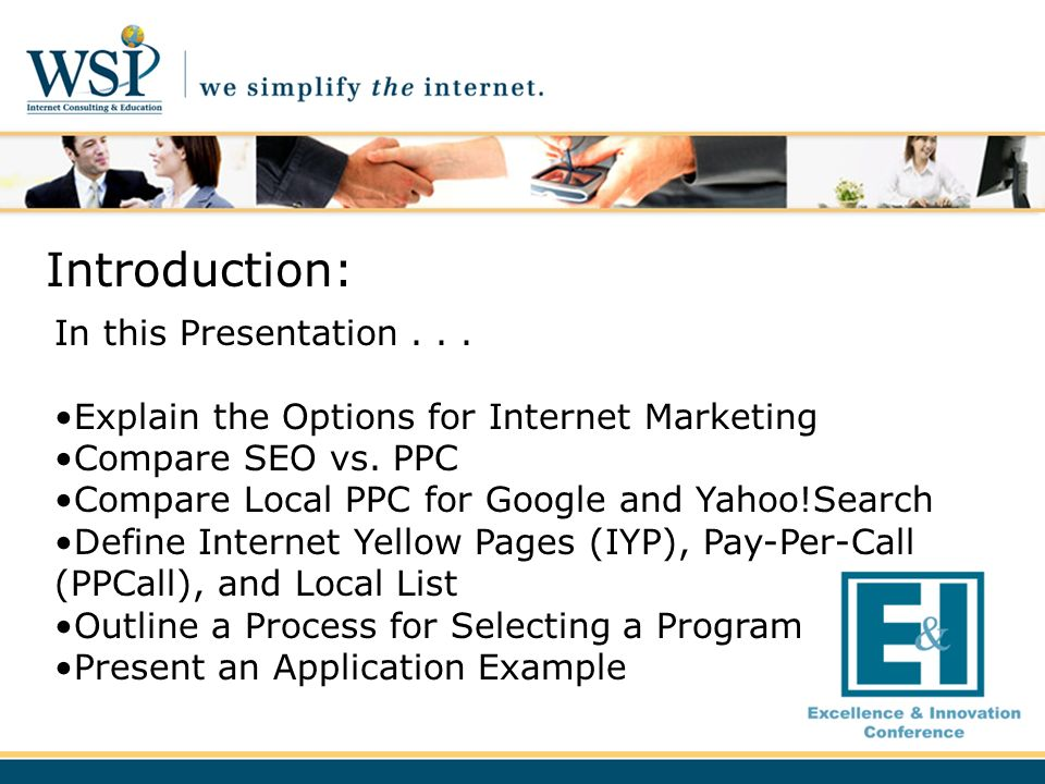 Introduction: In this Presentation... Explain the Options for Internet Marketing Compare SEO vs. PPC Compare Local PPC for Google and Yahoo!Search Def