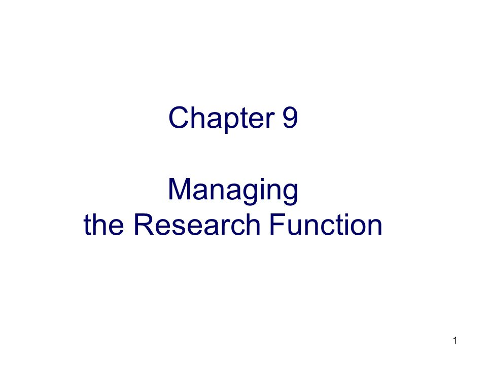 1 Chapter 9 Managing the Research Function