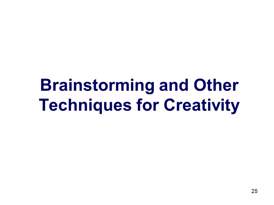 25 Brainstorming and Other Techniques for Creativity