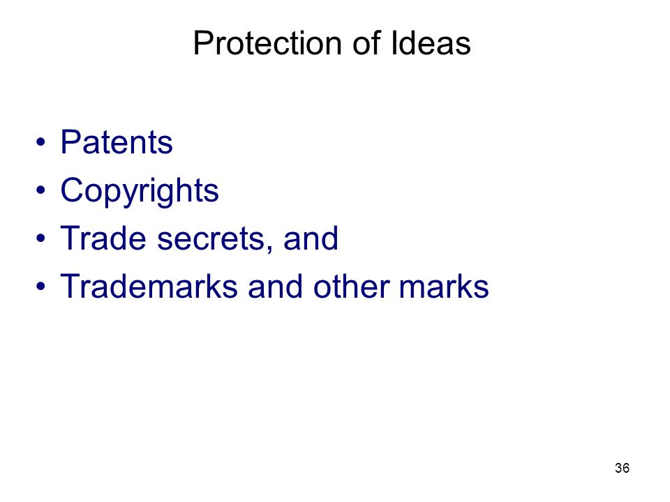 36 Protection of Ideas Patents Copyrights Trade secrets, and Trademarks and other marks