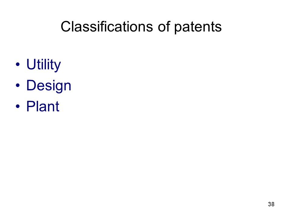 38 Classifications of patents Utility Design Plant