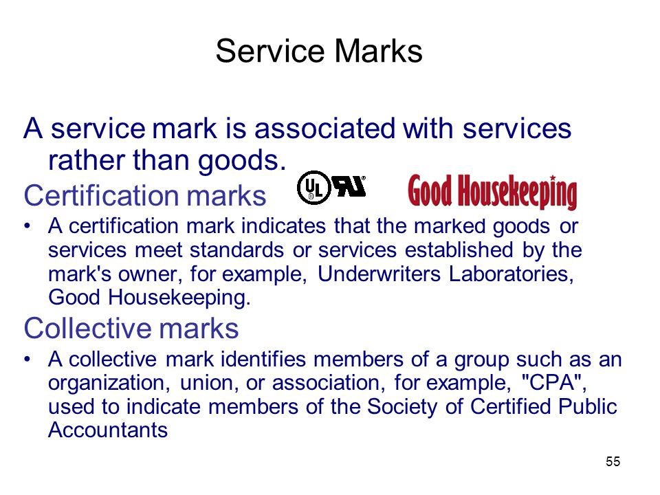 55 A service mark is associated with services rather than goods. Certification marks A certification mark indicates that the marked goods or services