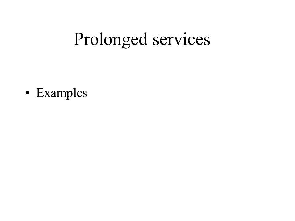 Prolonged services Examples