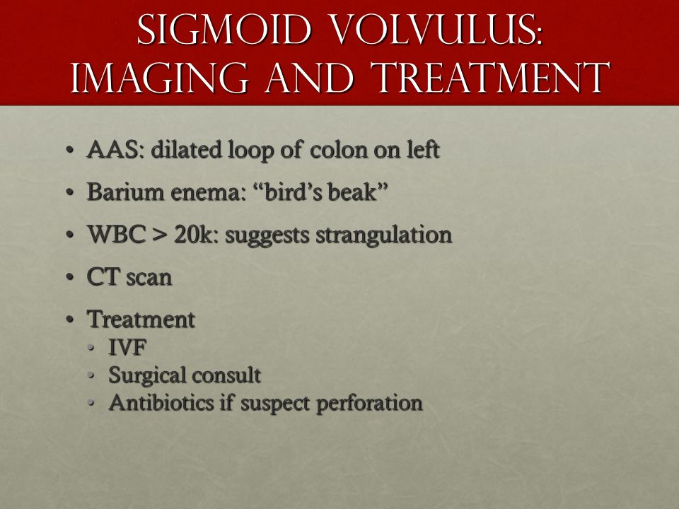 Sigmoid Volvulus: Imaging and Treatment AAS: dilated loop of colon on leftAAS: dilated loop of colon on left Barium enema: birds beakBarium enema: bir