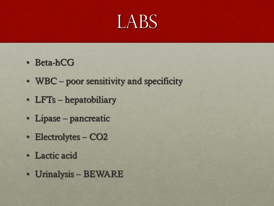 Labs Beta-hCGBeta-hCG WBC – poor sensitivity and specificityWBC – poor sensitivity and specificity LFTs – hepatobiliaryLFTs – hepatobiliary Lipase – p