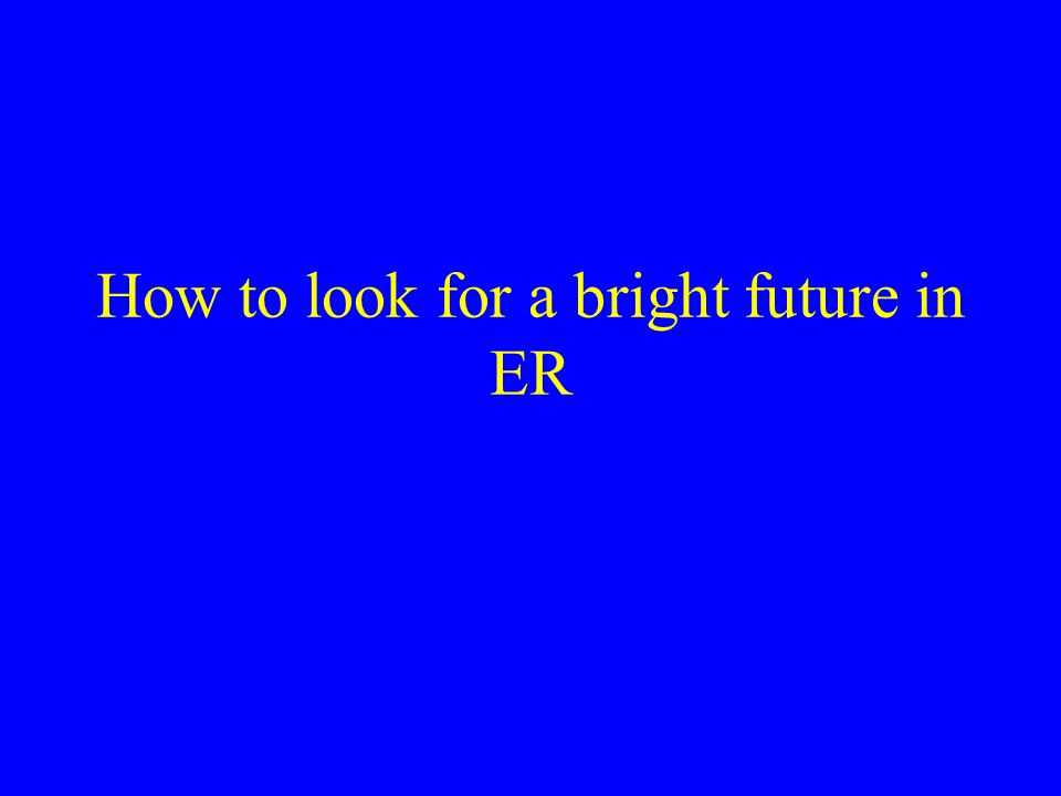 How to look for a bright future in ER