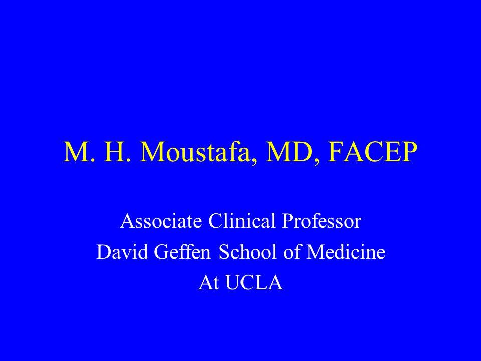 M. H. Moustafa, MD, FACEP Associate Clinical Professor David Geffen School of Medicine At UCLA