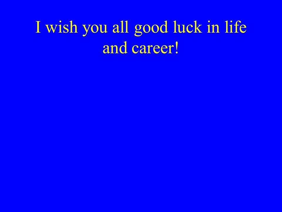 I wish you all good luck in life and career!