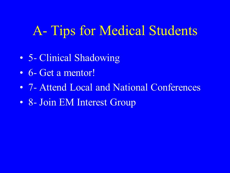 A- Tips for Medical Students 5- Clinical Shadowing 6- Get a mentor.