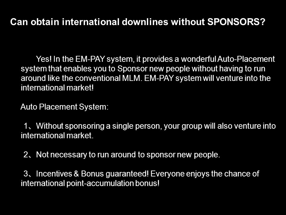 Eg: A B U E F Sponsor A: 15mP Sponsor B: 15mP Matching Bonus A+B: 10mP A Sponsor E, B Sponsor F, E+F: 10mP Total Bonus: 50mP Daily Maximum Matching Bonus: 200mP Monthly Maximum Matching Bonus: 6000mP Plan APlan B A B EF Auto Placement in Plan B U