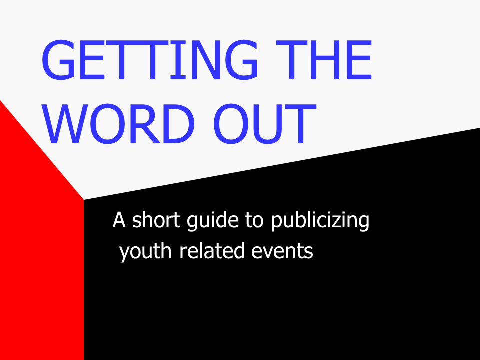 GETTING THE WORD OUT A short guide to publicizing youth related events