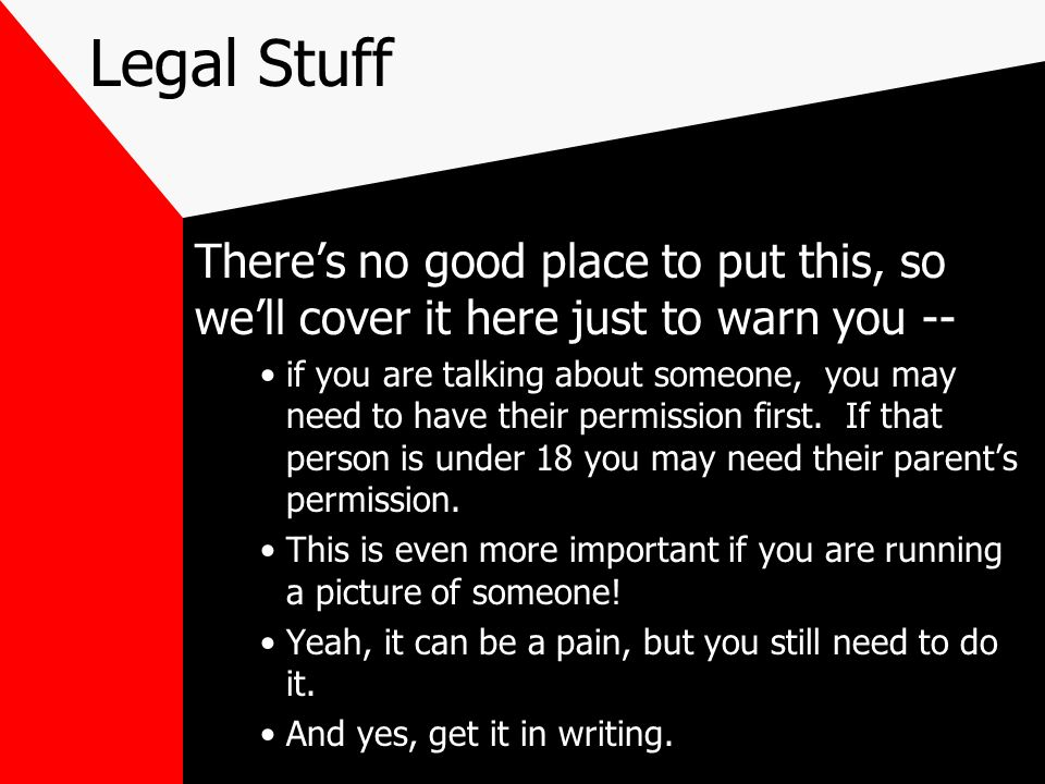 Legal Stuff Theres no good place to put this, so well cover it here just to warn you -- if you are talking about someone, you may need to have their p